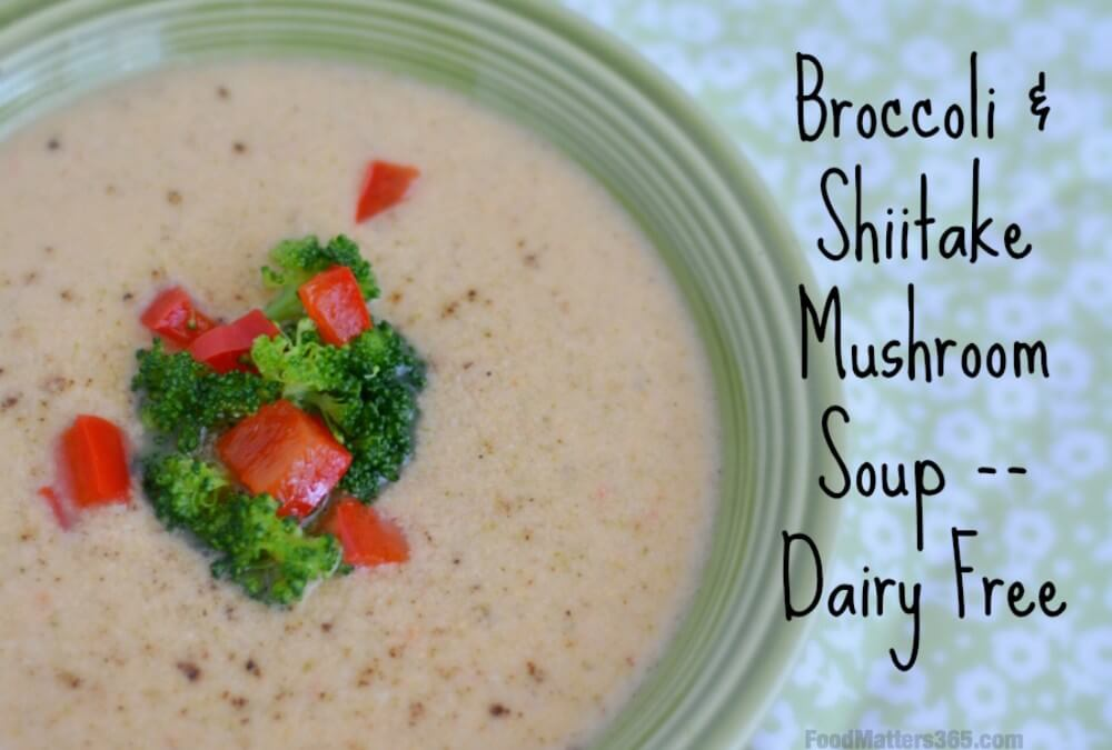 Broccoli and Shiitake Mushroom Soup — Dairy Free