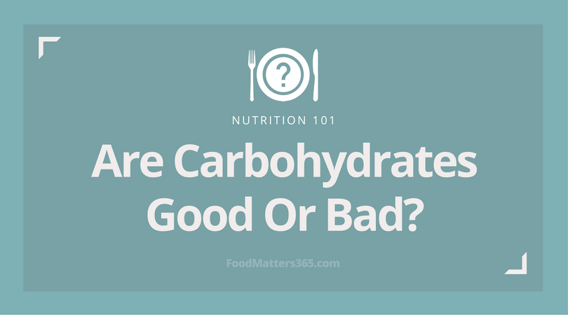 Carbohydrates: Good or Bad? Get the scoop…..